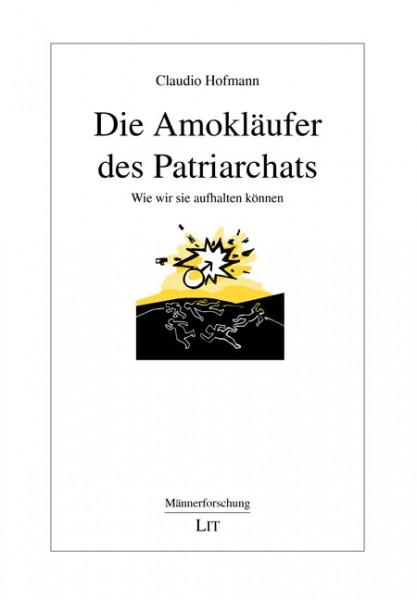 Die Amokläufer des Patriarchats