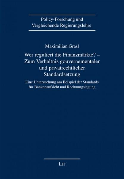 Wer reguliert die Finanzmärkte? - Zum Verhältnis gouvernementaler und privatrechtlicher Standardsetzung
