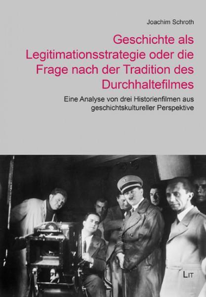 Geschichte als Legitimationsstrategie oder die Frage nach der Tradition des Durchhaltefilmes