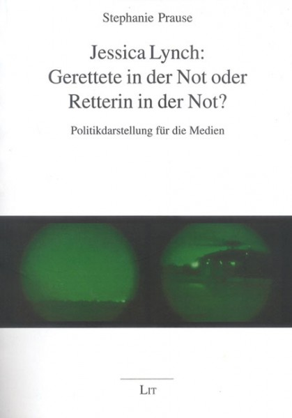 Jessica Lynch: Gerettete in der Not oder Retterin in der Not?