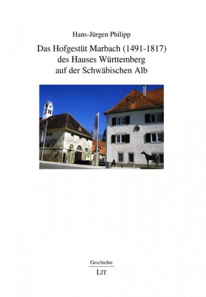 Das Hofgestüt Marbach (1491-1817) des Hauses Württemberg auf der Schwäbischen Alb