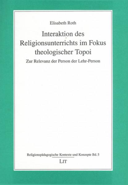 Interaktion des Religionsunterrichts im Fokus theologischer Topoi