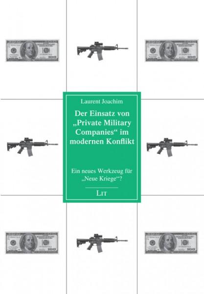 """Der Einsatz von """"Private Military Companies"""" im modernen Konflikt"""