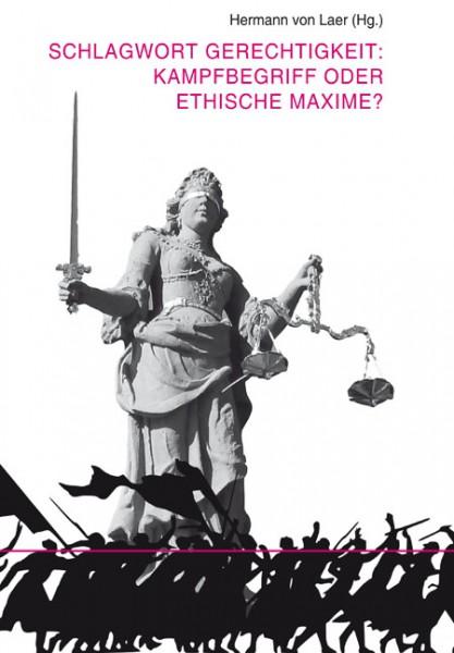 Schlagwort Gerechtigkeit: Kampfbegriff oder ethische Maxime?