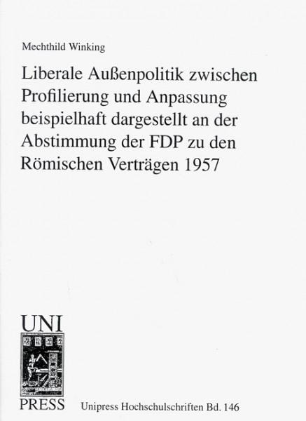 Liberale Außenpolitik zwischen Profilierung und Anpassung beispielhaft dargestellt an der Abstimmung der FDP zu den Römischen Verträgen 1957
