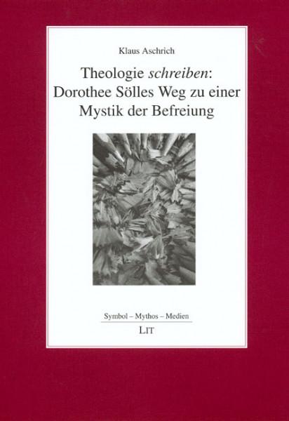Theologie schreiben: Dorothee Sölles Weg zu einer Mystik der Befreiung