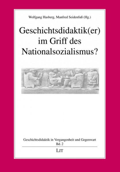Geschichtsdidaktik(er) im Griff des Nationalsozialismus?