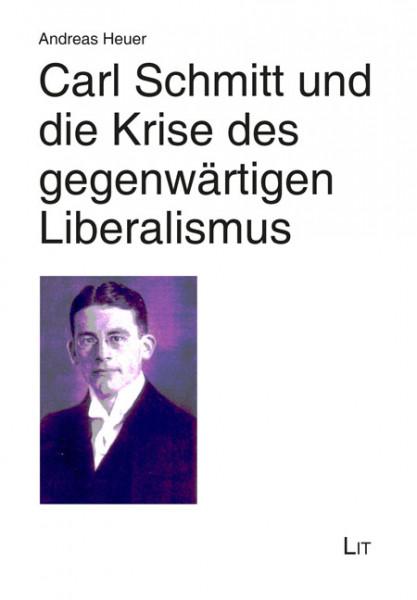 Carl Schmitt und die Krise des gegenwärtigen Liberalismus