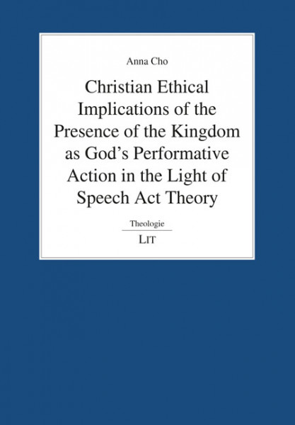 Christian Ethical Implications of the Presence of the Kingdom as God's Performative Action in the Light of Speech Act Theory