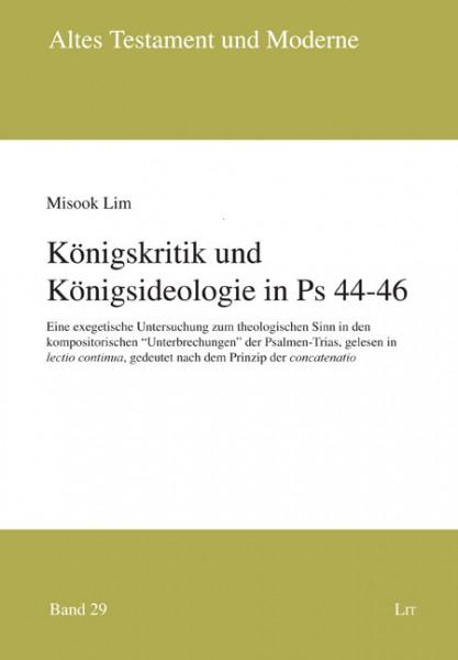 Königskritik und Königsideologie in Ps 44-46