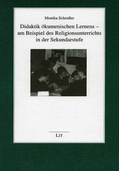 Didaktik ökumenischen Lernens - am Beispiel des Religionsunterrichts in der Sekundarstufe