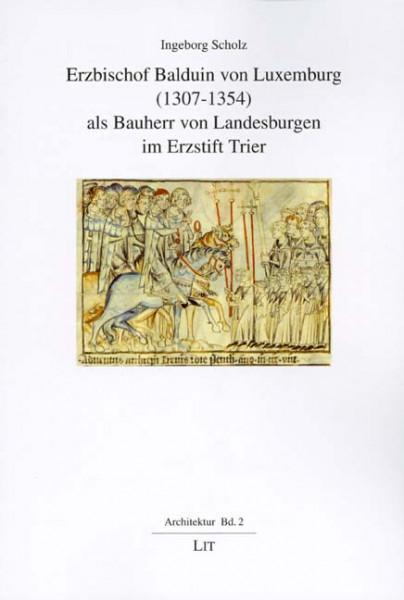 Erzbischof Balduin von Luxemburg (1307-1354) als Bauherr von Landesburgen im Erzstift Trier