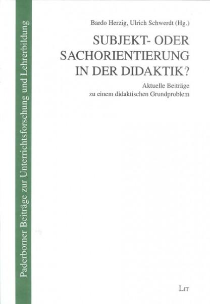 Subjekt- oder Sachorientierung in der Didaktik?