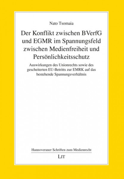 Der Konflikt zwischen BVerfG und EGMR im Spannungsfeld zwischen Medienfreiheit und Persönlichkeitsschutz