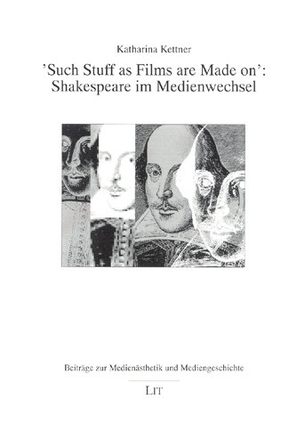 'Such Stuff as Films are Made on': Shakespeare im Medienwechsel