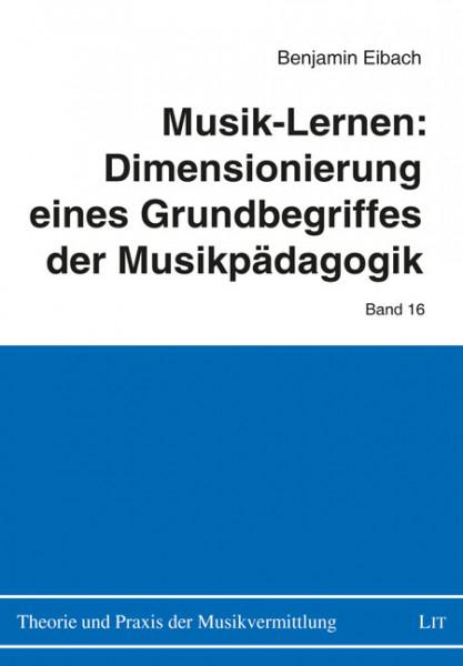 Musik-Lernen: Dimensionierung eines Grundbegriffes der Musikpädagogik