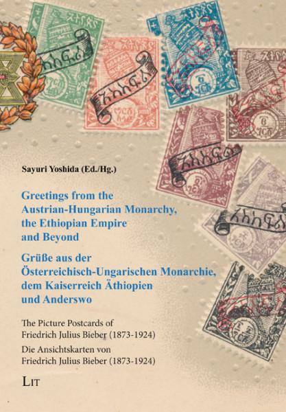 Greetings from the Austrian-Hungarian Monarchy, the Ethiopian Empire and Beyond / Grüße aus der Österreichisch-Ungarischen Monarchie, dem Kaiserreich Äthiopien und Anderswo