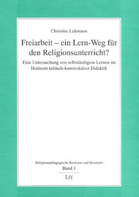 Freiarbeit - ein Lern-Weg für den Religionsunterricht?
