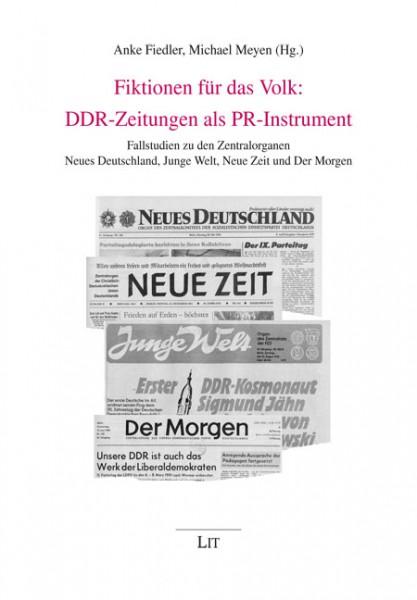 Fiktionen für das Volk: DDR-Zeitungen als PR-Instrument