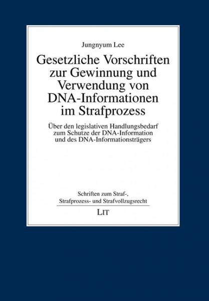 Gesetzliche Vorschriften zur Gewinnung und Verwendung von DNA-Informationen im Strafprozess
