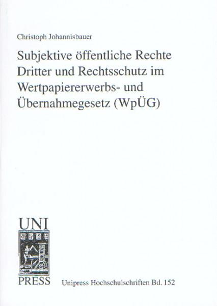 Subjektive öffentliche Rechte Dritter und Rechtsschutz im Wertpapiererwerbs- und Übernahmegesetz (WpÜG)