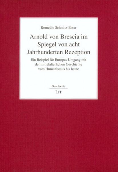 Arnold von Brescia im Spiegel von acht Jahrhunderten Rezeption