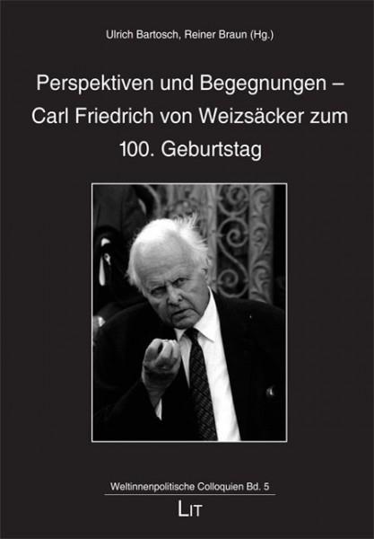 Perspektiven und Begegnungen - Carl Friedrich von Weizsäcker zum 100. Geburtstag