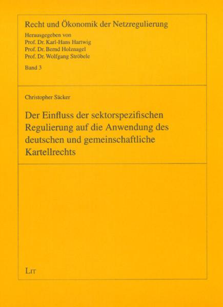 Der Einfluss der sektorspezifischen Regulierung auf die Anwendung des deutschen und gemeinschaftlichen Kartellrechts