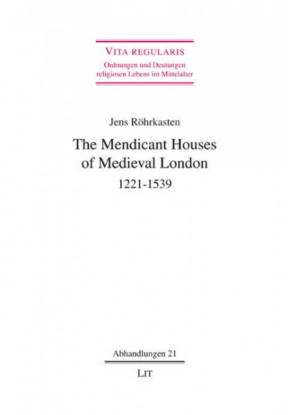The Mendicant Houses of Medieval London, 1221-1539