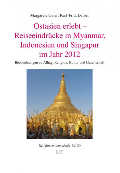 Ostasien erlebt - Reiseeindrücke in Myanmar, Indonesien und Singapur im Jahr 2012