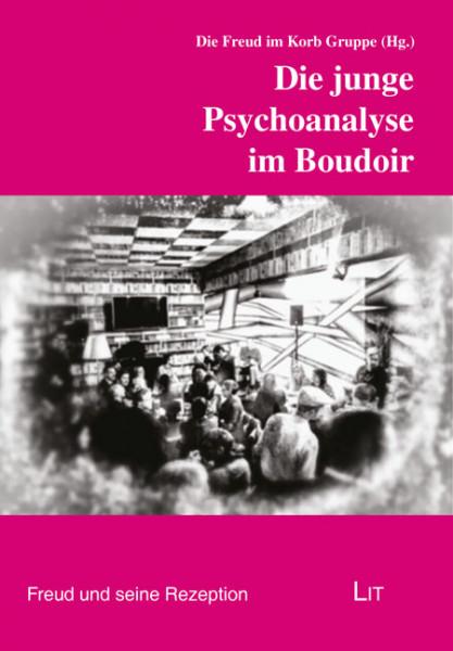 Die junge Psychoanalyse im Boudoir
