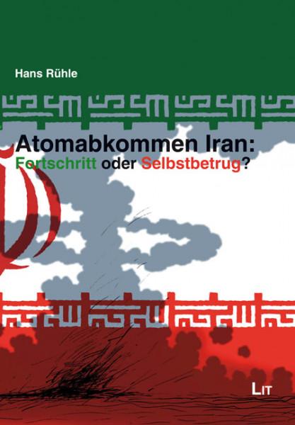 Atomabkommen Iran: Fortschritt oder Selbstbetrug?