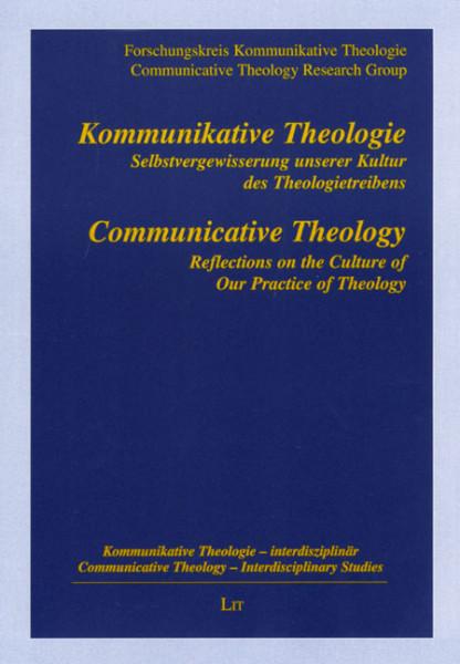 Kommunikative Theologie. Selbstvergewisserung unserer Kultur des Theologietreibens