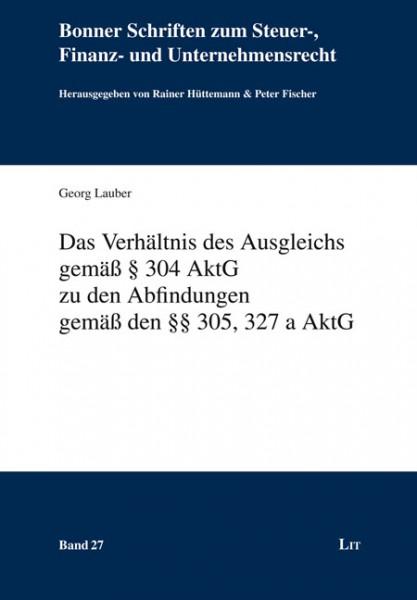 Das Verhältnis des Ausgleichs gemäß § 304 AktG zu den Abfindungen gemäß den §§ 305, 327 a AktG
