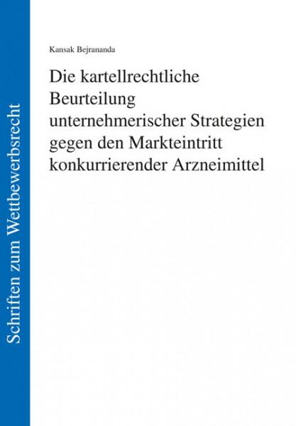 Die kartellrechtliche Beurteilung unternehmerischer Strategien gegen den Markteintritt konkurrierender Arzneimittel