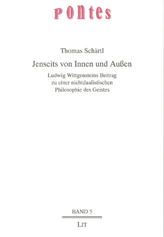Jenseits von Innen und Außen: Ludwig Wittgensteins Beitrag zu einer nichtdualistischen Philosophie des Geistes