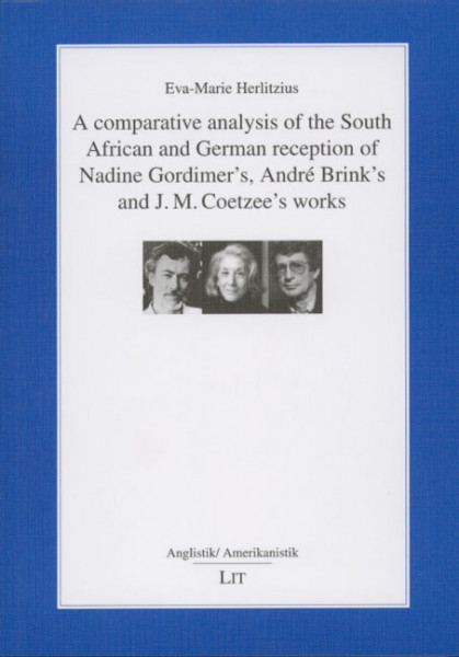 A comparative analysis of the South African and German reception of Nadine Gordimer's, André Brink's and J. M. Coetzee's works