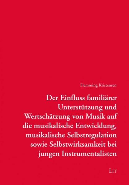 Der Einfluss familiärer Unterstützung und Wertschätzung von Musik auf die musikalische Entwicklung, musikalische Selbstregulation sowie Selbstwirksamkeit bei jungen Instrumentalisten