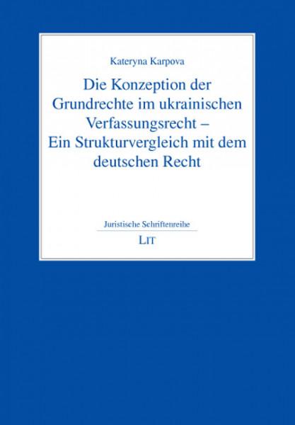 Die Konzeption der Grundrechte im ukrainischen Verfassungsrecht - Ein Strukturvergleich mit dem deutschen Recht
