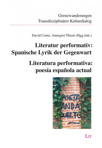 Literatur performativ: Spanische Lyrik der Gegenwart - Literatura performativa: poesía española actual