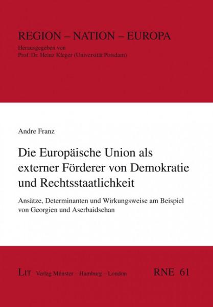 Die Europäische Union als externer Förderer von Demokratie und Rechtsstaatlichkeit