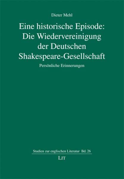 Eine historische Episode: Die Wiedervereinigung der Deutschen Shakespeare-Gesellschaft