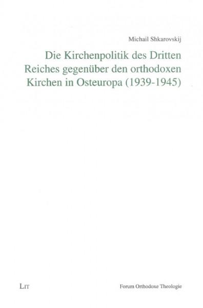 Die Kirchenpolitik des Dritten Reiches gegenüber den orthodoxen Kirchen in Osteuropa (1939-1945)