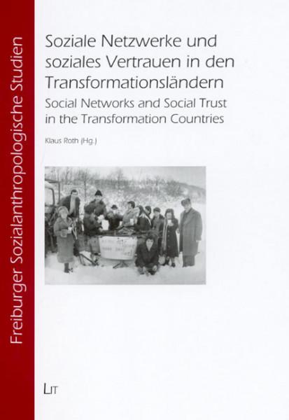 Soziale Netzwerke und soziales Vertrauen in den Transformationsländern. Ethnologische und soziologische Untersuchungen