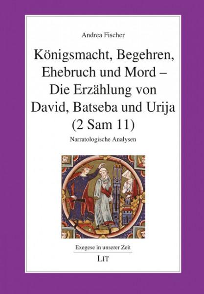 Königsmacht, Begehren, Ehebruch und Mord - Die Erzählung von David, Batseba und Urija (2 Sam 11)
