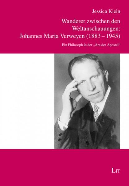 Wanderer zwischen den Weltanschauungen: Johannes Maria Verweyen (1883-1945)