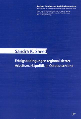 Erfolgsbedingungen regionalisierter Arbeitsmarktpolitik in Ostdeutschland