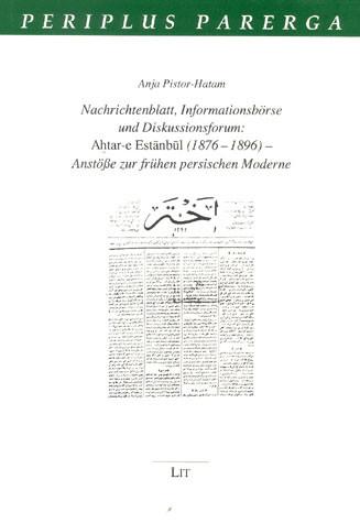 Nachrichtenblatt, Informationsbörse und Diskussionsforum: Ahtar-e Estanbul (1876-1896) - Anstöße zur frühen persischen Moderne
