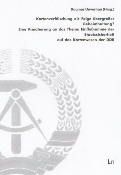 Kartenverfälschung als Folge übergroßer Geheimhaltung? Eine Annäherung an das Thema Einflußnahme der Staatssicherheit auf das Kartenwesen der DDR