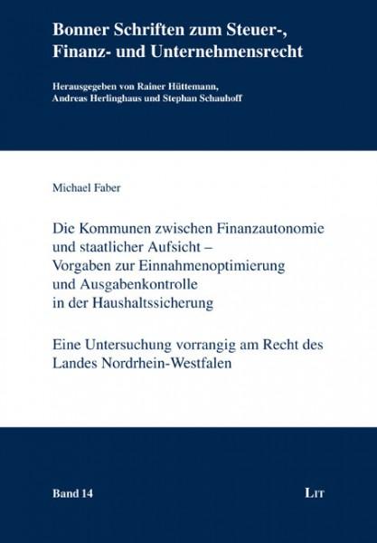 Die Kommunen zwischen Finanzautonomie und staatlicher Aufsicht - Vorgaben zur Einnahmenoptimierung und Ausgabenkontrolle in der Haushaltssicherung